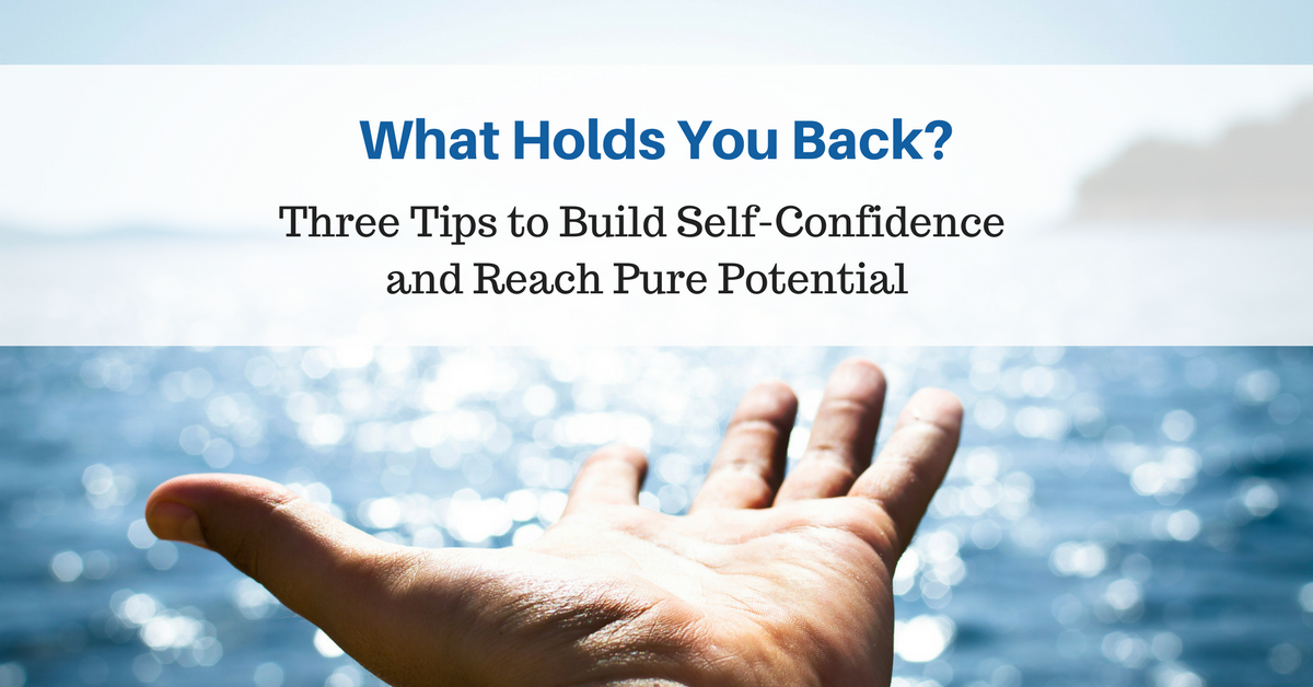 Three Tips to Build Self-Confidence and Reach Pure Potential